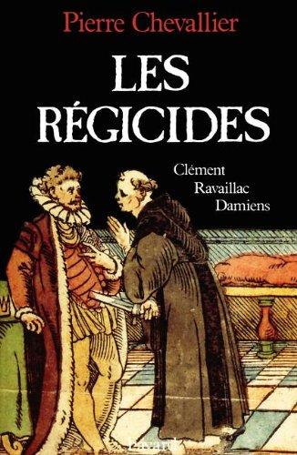 Les régicides : Clément, Ravaillac, Damiens