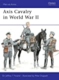 Axis Cavalry in World War II (Men-at-Arms, Band 361)
