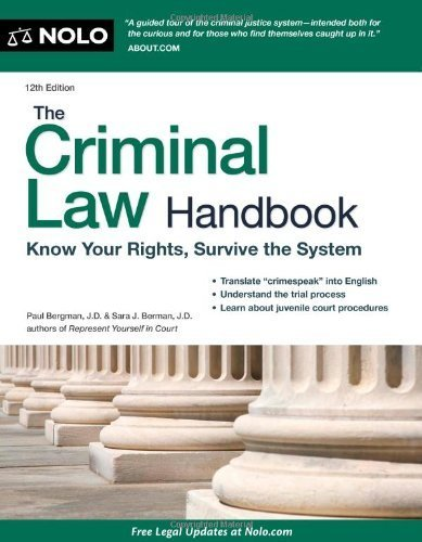 The Criminal Law Handbook: Know Your Rights, Survive the System by Paul Bergman Published by NOLO 12th (twelfth) edition (2011) Paperback