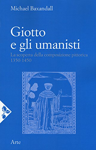 Giotto e gli umanisti. La scoperta della composizione pittorica 1350-1450