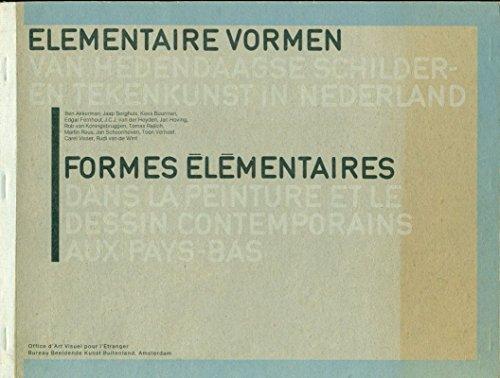 Elementaire vormen van hedendaagse schilder-en tekenkunst in Nederland. Formes èlèmentaires dans la peinture et le dessin contemporains aux Pays Bas