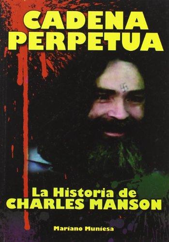Cadena perpetua - la historia de charles manson por Mariano Muniesa