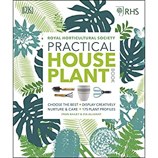 RHS Practical House Plant Book: Choose The Best, Display Creatively, Nurture and Care, 175 Plant Profiles (English Edition)