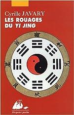 Les Rouages du Yi Jing - Eléments pour une lecture raisonnable du Classique des Changements de Cyrille J-D Javary