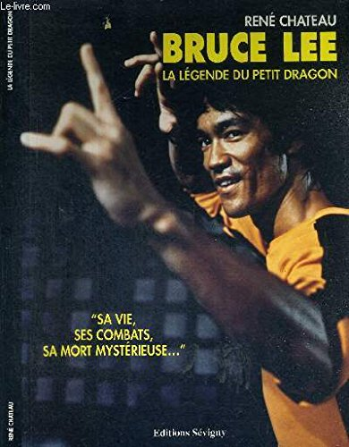Bruce Lee : La légende du Petit Dragon par René Chateau