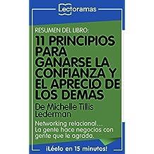 Resumen Lectorama de... 11 principios para ganarse la confianza y el aprecio de los demás, de Michelle Tillis Lederman: Networking relacional… la gente ... con gente que le agrada (Spanish Edition)