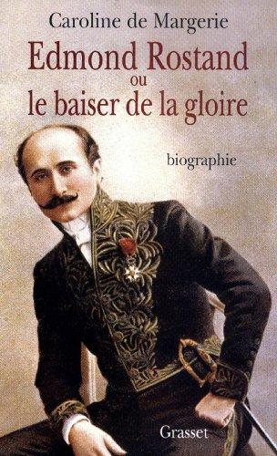 Edmond Rostand ou le baiser de la gloire (essai franais)