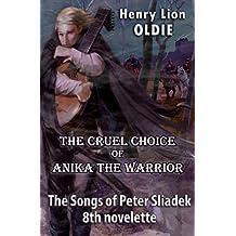 The Cruel Choice of Anika the Warrior (The Songs Of Peter Sliadek Book 8)