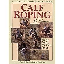 Calf Roping: The World Champion's Guide for Winning Runs (Western Horseman Books)