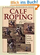 Calf Roping: The World Champion's Guide for Winning Runs (Western Horseman Books)
