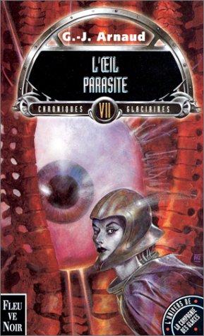 Chroniques glaciaires. 7, L'oeil parasite par Georges-Jean Arnaud