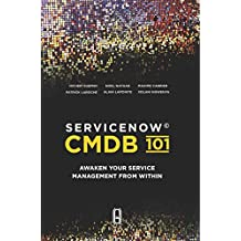 SERVICENOW CMDB 101: Awaken your Service Management from Within (English Edition)