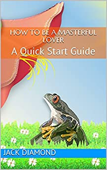 How To Be A Masterful Lover: A Quick Start Guide (English Edition) par [Diamond, Jack]