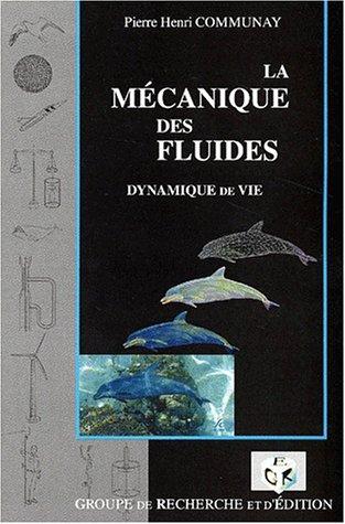 La mécanique des fluides. : Dynamique de vie par Pierre-Henri Communay