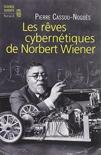 Les rêves cybernétiques de Norbert Wiener : Suivi de