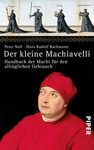Der kleine Machiavelli: Handbuch der Macht für den alltäglichen Gebrauch (Piper Taschenbuch 24937)