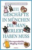 111 Geschäfte in München, die man gesehen haben muss: Reiseführer