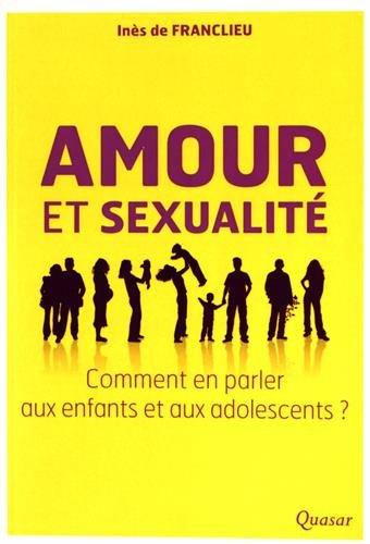 Amour et sexualité, comment en parler aux enfants et aux adolescents ? par Inès de Franclieu