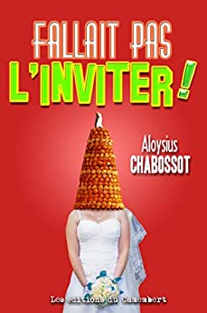 Fallait pas l'inviter ! (French Edition) by [Chabossot, Aloysius]