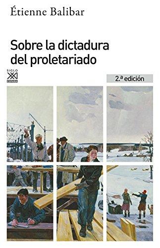 Sobre la dictadura del proletariado (Siglo XXI de España General) por Étienne Balibar