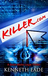 Legal Thriller: Killer.com (murder mystery, pulp thrillers, crime thrillers) (Brent Marks Legal Thriller Series Book 5) (English Edition)
