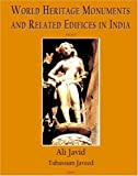 World Heritage Monuments and Related Edifices in India (500 color illustr.): 1 by Tabassum Javeed (Editor) � Visit Amazon's Tabassum Javeed Page search results for this author Tabassum Javeed (Editor) (12-Jul-2008) Perfect Paperback