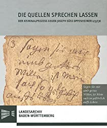 Die Quellen sprechen lassen: Der Kriminalprozess gegen Joseph Süß Oppenheimer