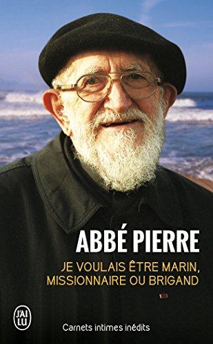 Je Voulais Etre Marin, Missionnaire Ou Brigand par Abbe Pierre