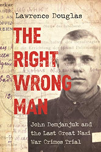 The Right Wrong Man: John Demjanjuk and the Last Great Nazi War Crimes Trial (English Edition)