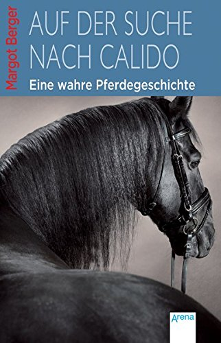 Auf der Suche nach Calido: Eine wahre Pferdegeschichte