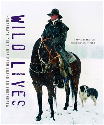 Wild Lives: Horseback Cultures from Idaho to Indonesia