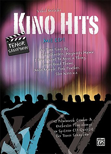 Kino Hits für Tenorsaxophon (mit CD): 12 Filmmusik Combo- & Orchester Play-alongs in Spitzen-CD-Qualität für Tenor Saxophon (Star Wars-saxophon)