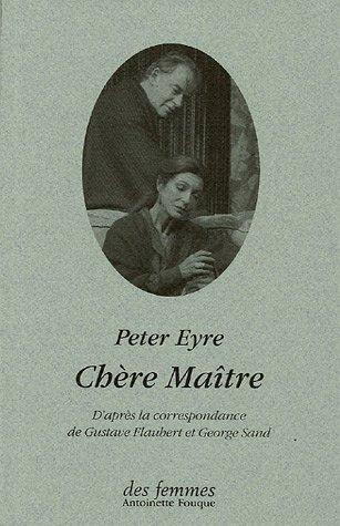 Chère Maître : D'après la correspondance de George Sand et Gustave Flaubert