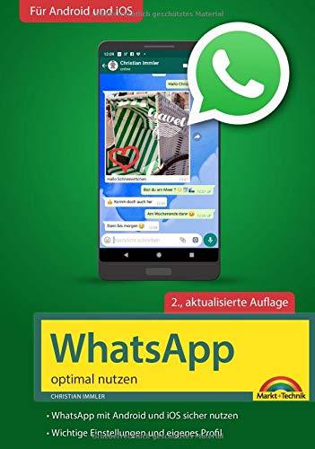 WhatsApp - optimal nutzen - 2. Auflage - neueste Version 2019 mit allen Funktionen anschaulich erklärt
