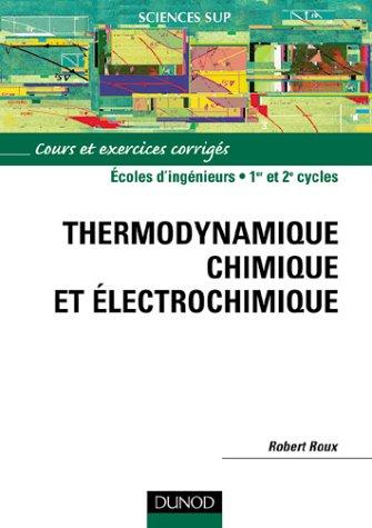 Thermodynamique chimique et électrochimique : Cours et exercices corrigés