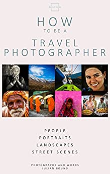 How To Be A Travel Photographer (How to be Photography Guides by Julian Bound Book 2) by [Bound, Julian]