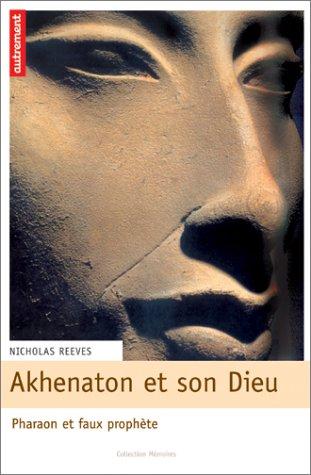 Akhenaton et son dieu : Pharaon et faux prophète