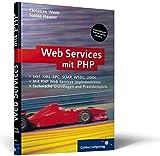 Webservices mit PHP: XML-RPC, SOAP, WSDL, Verzeichnisdienste, Sicherheit (Galileo Computing)