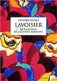 Lavoisier et la naissance de la chimie moderne
