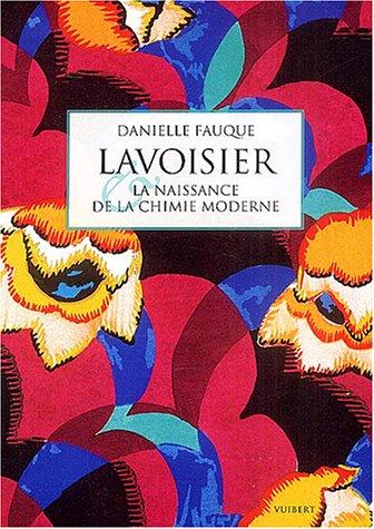Lavoisier et la naissance de la chimie moderne par Danielle Fauque
