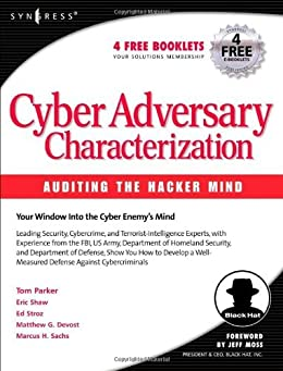 Cyber Adversary Characterization: Auditing the Hacker Mind par [Parker, Tom, Sachs, Marcus, Shaw, Eric, Stroz, Ed]