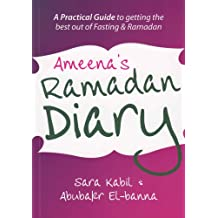 Ameena's Ramadan Diary:A practical guide to Ramadan and fasting: A Practical Guide to Getting the Best Out of Fasting and Ramadan