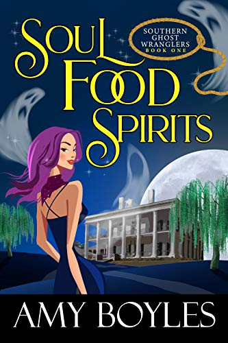Soul Food Spirits (Southern Ghost Wranglers Book 1) di Amy Boyles