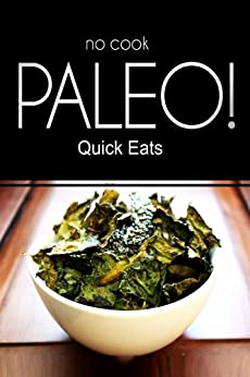 NO-COOK PALEO! - Quick Eats (English Edition) von [Ben Plus Publishing]