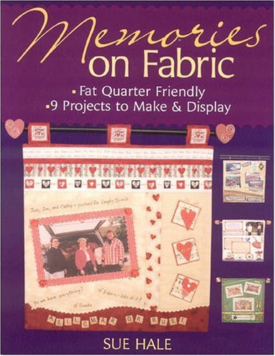 Memories on Fabric: Fat Quarter Friendly--9 Projects to Make & Display