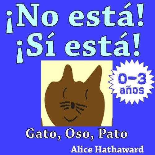 ¡No está, Sí está! : Gato, Oso, Pato (Libros ilustrados de animales para bebes hasta 3 años nº 1)
