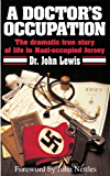 A Doctor's Occupation, The dramatic true story of life in Nazi-occupied Jersey (English Edition)