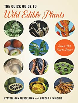 The Quick Guide to Wild Edible Plants by [Musselman, Lytton John, Wiggins, Harold J.]
