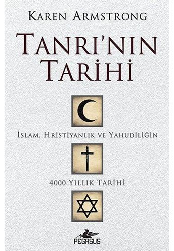 Tanrinin Tarihi: Islam, Hristiyanlik ve Yahudiligin 4000 Yillik Tarihi: İslam, Hristiyanlık ve Yahudiliğin 4000 Yıllık Tarihi