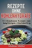 Produkt-Bild: Rezepte ohne Kohlenhydrate - 50 Abendessen-Rezepte zum langfristigen Abnehmerfolg (Gesund leben - Low Carb, Band 3)